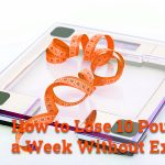 How to Lose 10 Pounds in a Week without Exercise