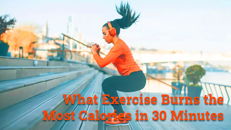 What exercise burns the most calories in 30 minutes